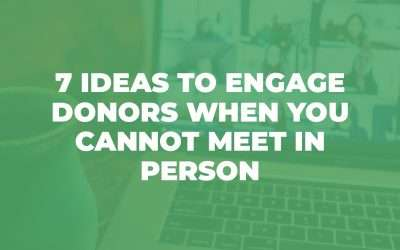 7 Ideas to Engage Donors When You Cannot Meet in Person
