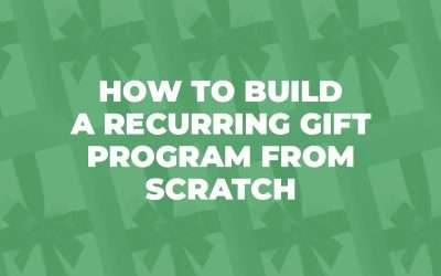 How to Build a Recurring Gift Program from Scratch