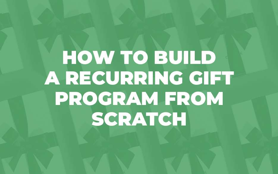 how to build a recurring gift program from scratch blog image