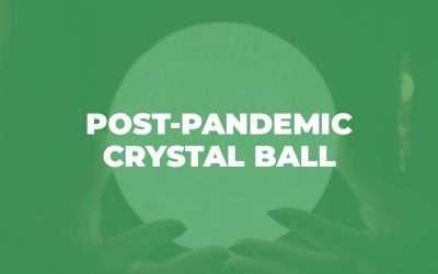 Mini-Webinar: Post-Pandemic Crystal Ball